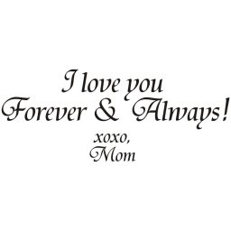 I-Love-You-Forever-and-Always-Xoxo-Mom-Vinyl-Art-Quote-f58d7fe8-995c-4e3f-afcd-34f53dc25ea6_1000.jpg